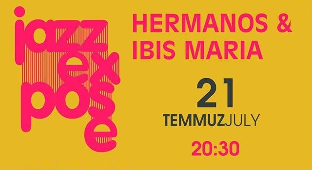 x JazzExpose: Hermanos & İbis Maria - Temmuz 2016 14:22